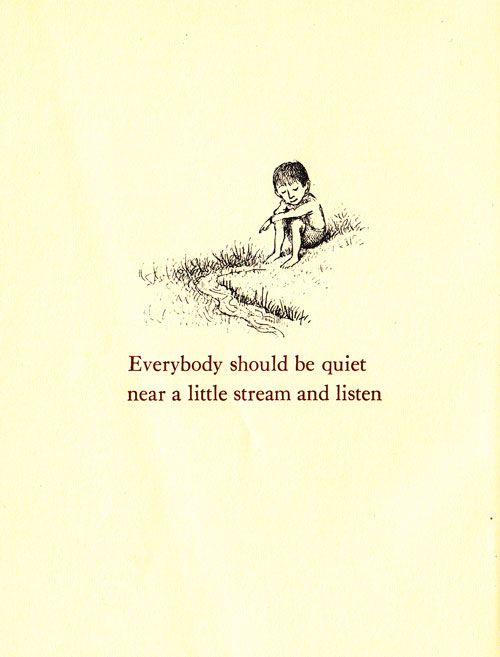 Everybody should sit by  a little stream and listen