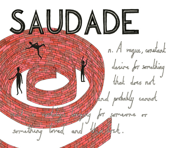 Saudade: a feeling, a longing for something or some event that one is fond of, which is gone, but might return in a distant future